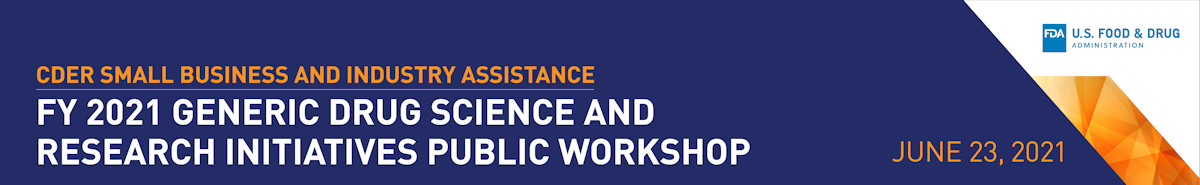 Generic Drug Science and Research Initiatives Public Workshop - June 23, 2021